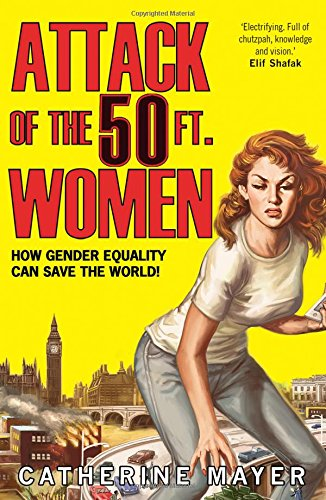 Attack Of The 50 Ft. Women: How Gender Equality Can Save The World! (50 Girl ' S)