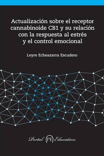 Actualización sobre el receptor  cannabinoide CB1 y su relación  con la respuesta al estrés  y el control emocional por Leyre Echeazarra Escudero
