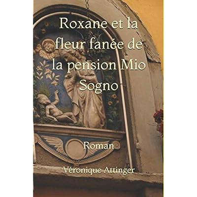 Roxane et la fleur fanée de la pension Mio Sogno: Roman