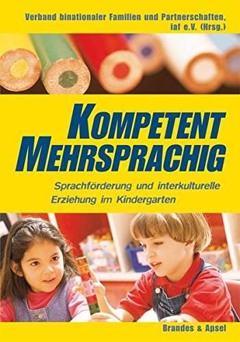 Kompetent mehrsprachig: Sprachförderung und interkulturelle Erziehung im Kindergarten