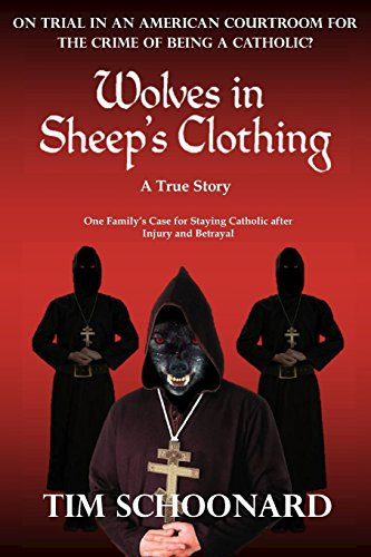 Wolves in Sheep's Clothing: On trial in an American courtroom for the crime of being a Catholic? One family's case for staying Catholic after injury and betrayal. por Tim Schoonard