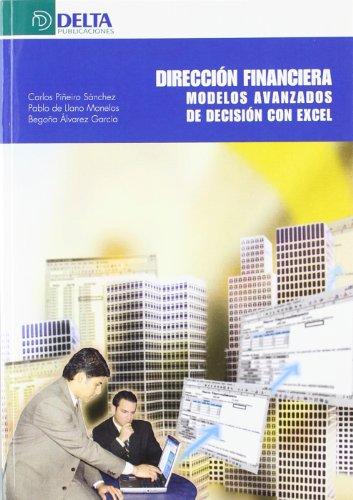 Dirección financiera: modelos avanzados de decisión con Excel por Carlos Piñeiro Sánchez