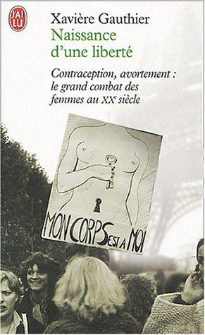 Naissance d'une liberté : Avortement, contraception, le grand combat des femmes au XXe siècle