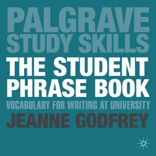 The Student Phrase Book: Vocabulary for Writing at University (Palgrave Study Skills) by Godfrey, Ms Jeanne ( 2013 )