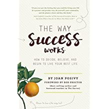The Way Success Works: How to Decide, Believe, and Begin to Live Your Best Life (English Edition)