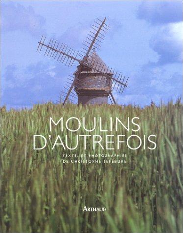 Moulins d'autrefois par Christophe Lefébure