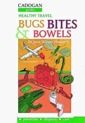 Bugs, Bites and Bowels : healthy travel by Jane Wilson-Howarth (1995-02-24)