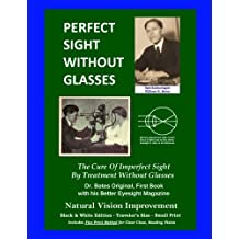 Perfect Sight Without Glasses - The Cure Of Imperfect Sight By Treatment Without Glasses - Dr. Bates Original, First Book: Smaller Print, Black & ... Traveler's Size - Natural Vision Improvement