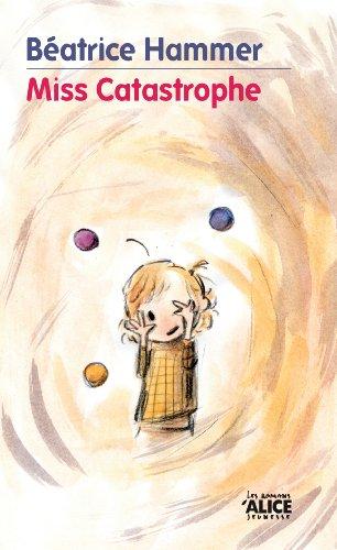 Miss Catastrophe: Un livre pour enfants rempli d'humour et d'optimisme (Les Romans) par Béatrice Hammer