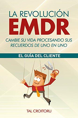 La Revolución EMDR Cambie su vida procesando sus recuerdos de uno en uno: El Guía del Cliente