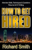 Interview Skills, Techniques and Questions, Résumé and CV Writing - HOW TO GET HIRED: The Step-by-Step System: Standing Out from the Crowd and Nailing the Job You Want