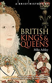 A Brief History of British Kings & Queens (Brief Histories) by [Ashley, Mike]