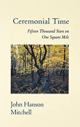 Ceremonial Time: Fifteen Thousand Years on One Square Mile by John Hanson Mitchell (1997-03-04)