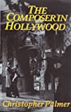 The composer in Hollywood | Palmer, Christopher