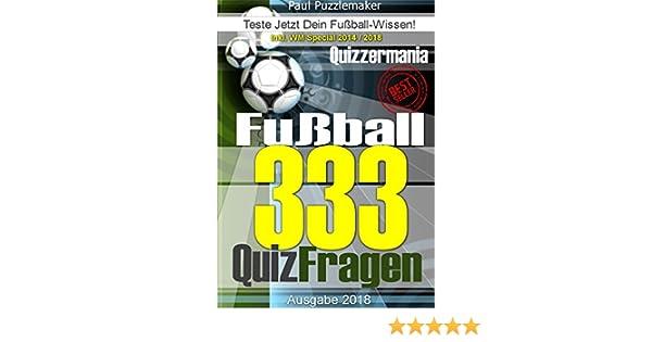 333 Fussball Quiz Fragen Teste Jetzt Dein Fussball Wissen Fragen Zum Regelwerk Zu Vereinen Zu Fussballern Und Trainern Inkl Wm Special 2014 2018