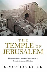 The Temple Of Jerusalem: The extraordinary history of a site sacred to Jews, Christians and Muslims