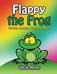 Flappy the Frog: Stories, Games, Jokes, and More! (Fun Time Series for Beginning Readers) by Uncle Amon (2015-06-19)
