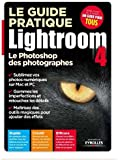 Le guide pratique Lightroom 4. Le Photoshop des photographes. Rapide. Créatif. Efficace.