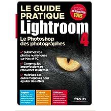 Le guide pratique Lightroom 4. Le Photoshop des photographes. Rapide. Créatif. Efficace.