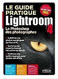 Le guide pratique Lightroom 4 : Le Photoshop des photographes