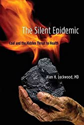 [The Silent Epidemic: Coal and the Hidden Threat to Health] (By: Alan H. Lockwood) [published: September, 2012]