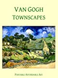Image de Van Gogh Townscapes (Illustrated) (Affordable Portable Art) (English Edition)