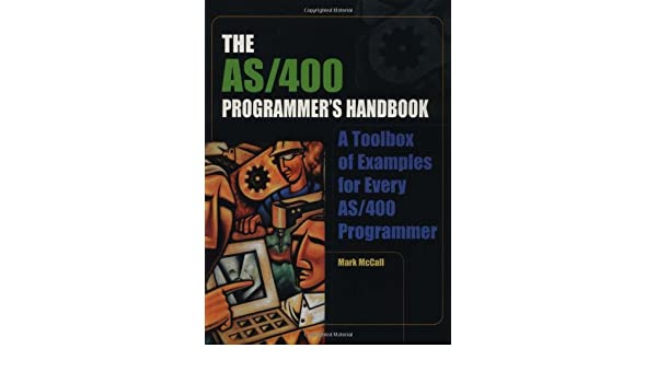 The AS/400 Programmer's Handbook: A Toolbox of Examples for