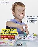 Activités artistiques d'après la pédagogie Montessori: Pour encourager l'éveil artistique de votre enfant de 5 à 12 ans