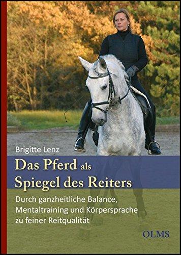 Das Pferd als Spiegel des Reiters: Durch ganzheitliche Balance, Mentaltraining und Körpersprache zu feiner Reitqualität. (Olms Presse)