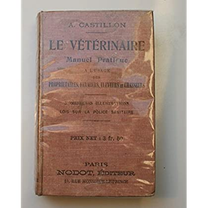Le vétérinaire - Manuel pratique à l'usage des propriétaires, fermiers, éleveurs et chasseurs.