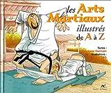 Les arts martiaux illustrés de A à Z