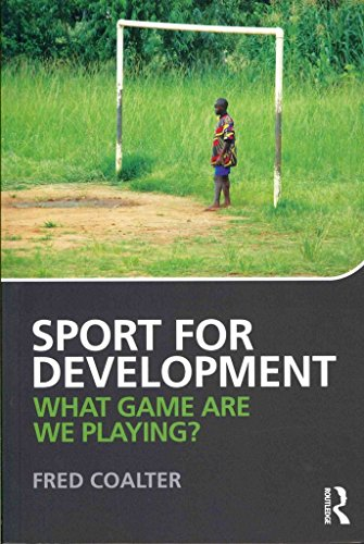 [Sport for Development: What Game are We Playing?] (By: Fred Coalter) [published: June, 2013]