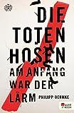 Die Toten Hosen: Am Anfang war der Lärm von Philipp Oehmke