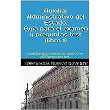 Auxiliar Administrativo del Estado. Guía para el examen y preguntas test (libro 1): Estrategias para superar las oposiciones y 600 preguntas test (Auxiliar Administrativo Estado)
