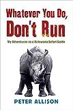 Whatever You do Don't Run: My adventures as a Botswana safari guide