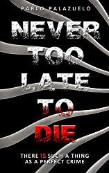 Never too late to die: There IS such a thing as a perfect crime (English Edition)