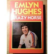 Crazy Horse: Autobiography of Emlyn Hughes