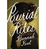 [(Burial Rites)] [ By (author) Hannah Kent ] [August, 2013]