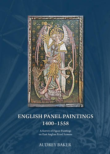 English Panel Paintings 1400-1558: A Survey of Figure Paintings on East Anglian Rood Screens -
