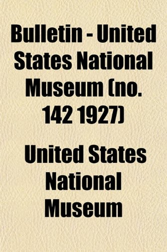Bulletin - United States National Museum (no. 142 1927)