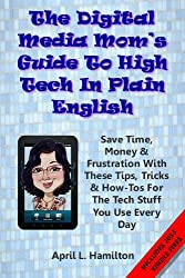 The Digital Media Mom's Guide To High Tech In Plain English (English Edition)