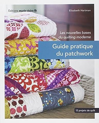 Guide pratique du patchwork : Les nouvelles bases du quilting, 12 projets de quilting