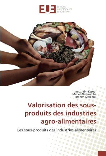 Valorisation des sous-produits des industries agro-alimentaires: Les sous-produits des industries alimentaires par Iness Jabri Karoui