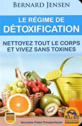 Le régime de détoxification : Nettoyez tout le corps et vivez sans toxines