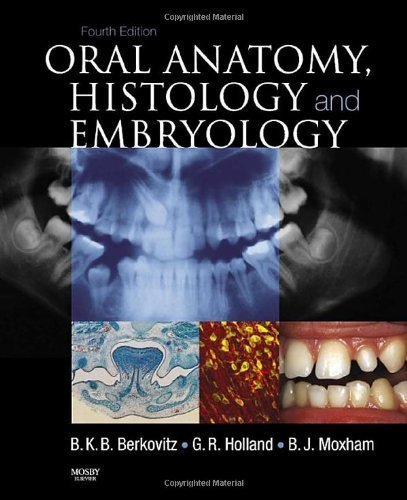 Oral Anatomy, Histology and Embryology, 4e 4th (fourth) Edition by Berkovitz, Barry K.B, Holland BSc BDS PhD CERT ENDO, G. R published by Mosby (2009)