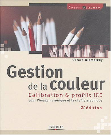 Gestion de la couleur : Calibration & profils ICC pour l'image numérique et la chaîne graphique par Gérard Niemetzky