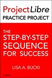 ProjectLibre Practice Project: The Step-By-Step Sequence for Success