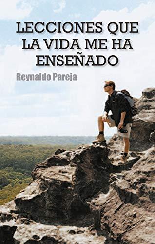 Lecciones que la vida me ha enseñado por Reynaldo Pareja
