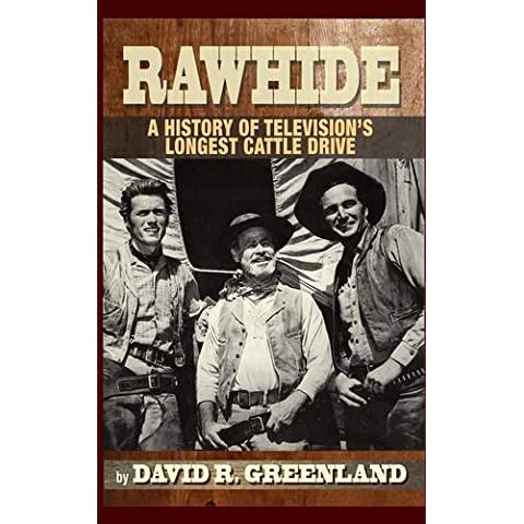 Rawhide - A History of Television's Longest Cattle Drive (hardback) by David R. Greenland (2015-09-30)