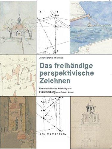 Das freihändige perspektivische Zeichnen: Eine methodische Anleitung und Hinwendung zum Sehen lernen